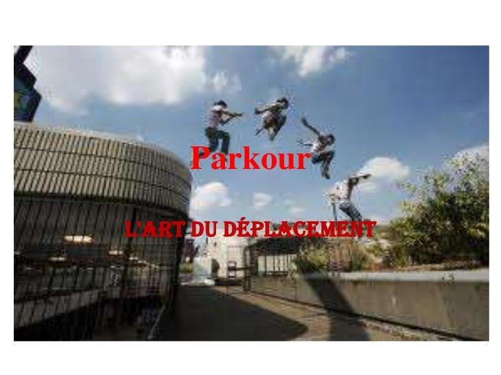 Parkour<br />l'art du déplacement<br />
