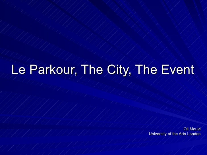 Le Parkour, The City, The Event Oli Mould University of the Arts London