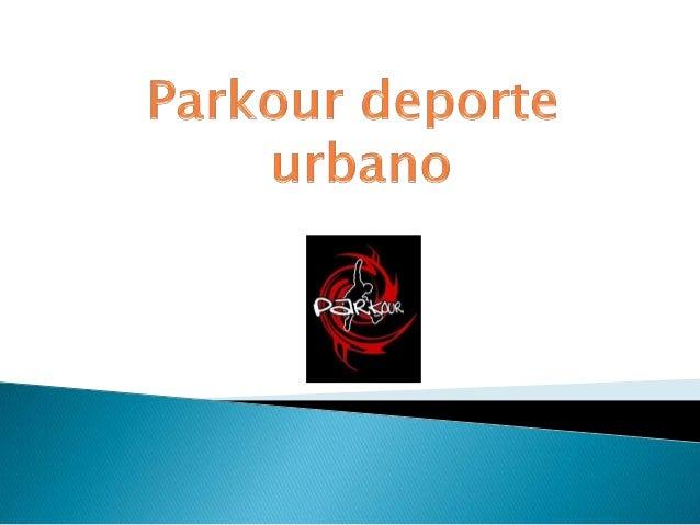 El Parkour comienza su desarrollo hacia    finales de los años 80 en Francia