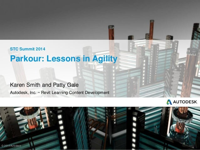 © 2014 Autodesk Parkour: Lessons in Agility Karen Smith and Patty Gale Autodesk, Inc. ~ Revit Learning Content Development...