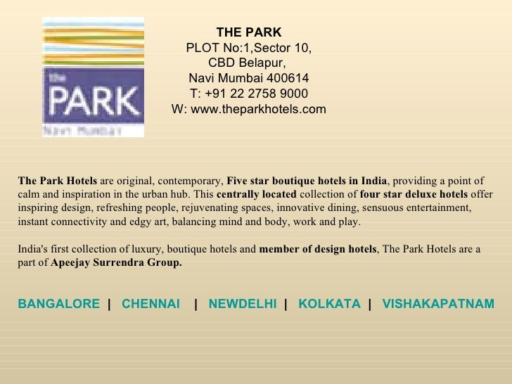 THE PARK PLOT No:1,Sector 10, CBD Belapur,  Navi Mumbai 400614 T: +91 22 2758 9000 W: www.theparkhotels.com The Park Hotel...