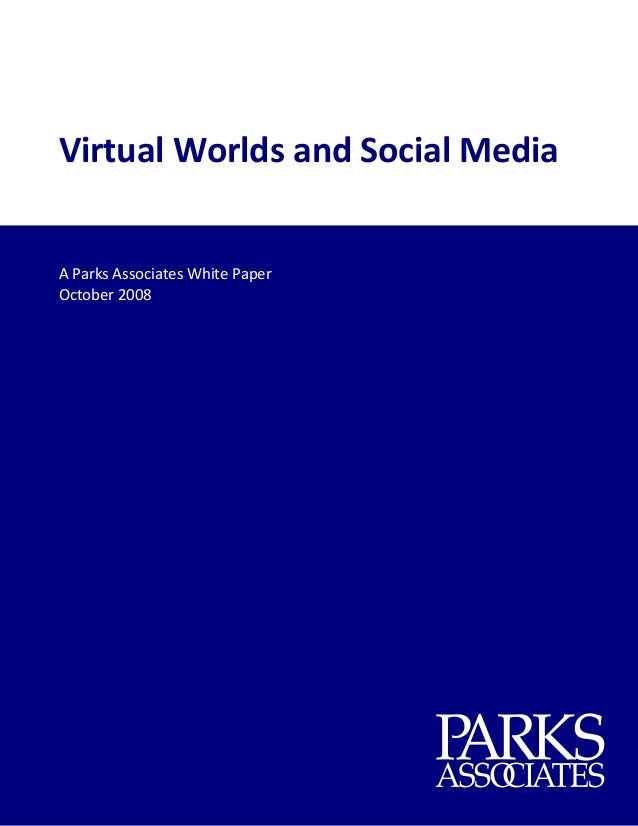 Virtual Worlds and Social Media                    A Parks Associates White Paper     October 2008
