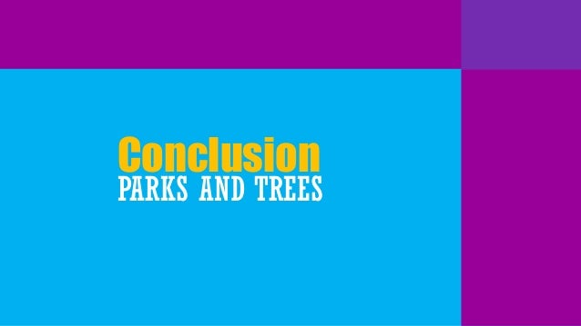 Conclusion  PARKS AND TREES