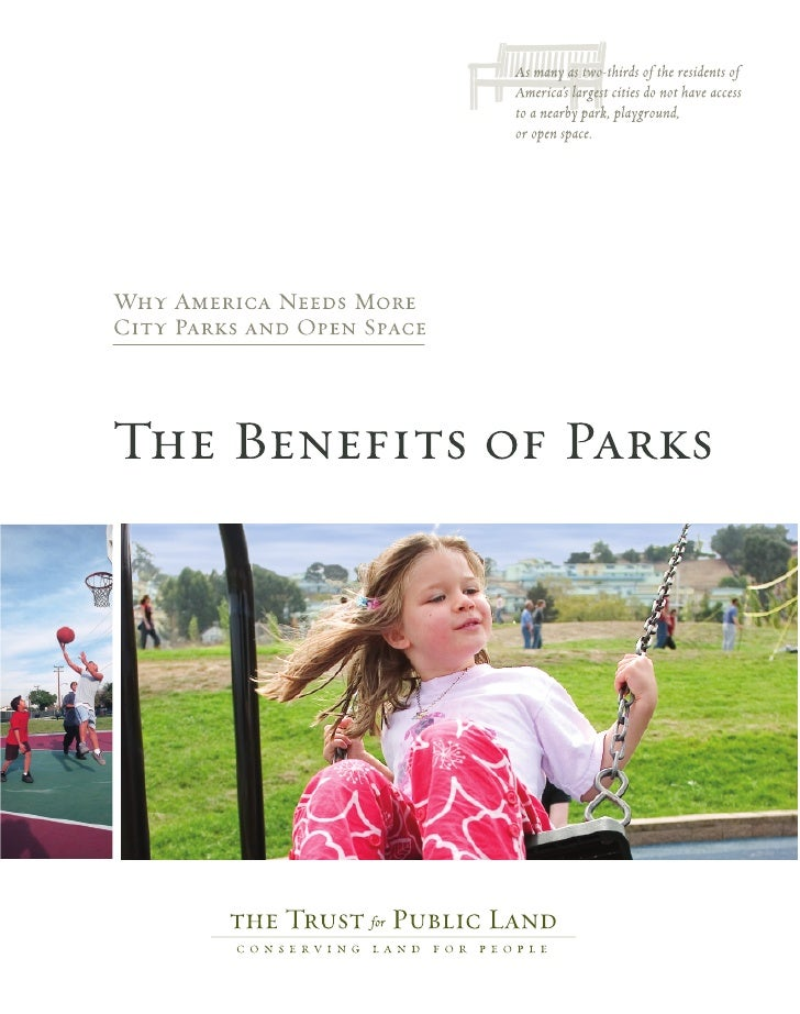 The Benefits of Parks:Why America Needs More City Parks and Open Space                                    By Paul M. Shere...