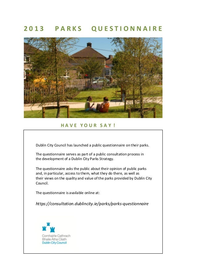 2013  PARKS  QUESTIONNAIRE  HAVE YOUR SAY !  Dublin City Council has launched a public questionnaire on their parks. The q...
