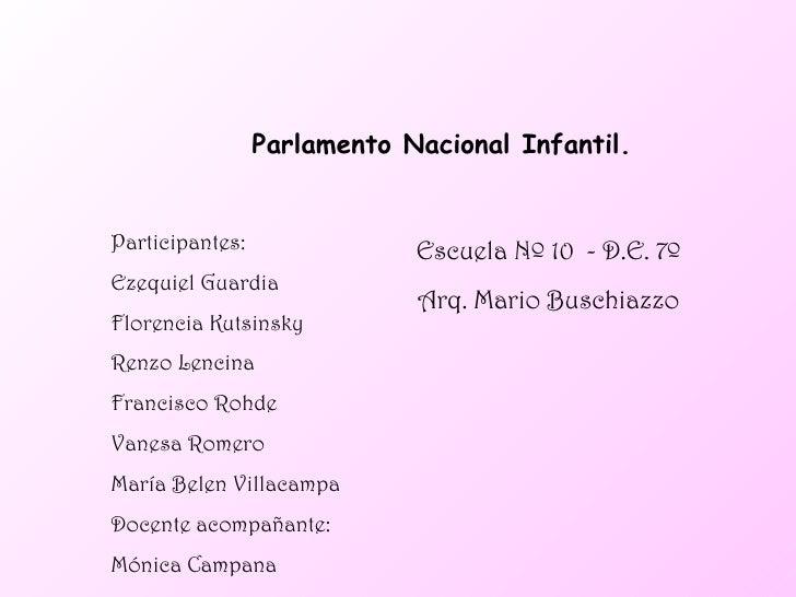 Parlamento Nacional Infantil. Participantes: Ezequiel Guardia Florencia Kutsinsky Renzo Lencina Francisco Rohde Vanesa Rom...