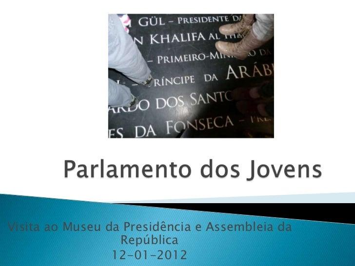 Visita ao Museu da Presidência e Assembleia da                  República                 12-01-2012