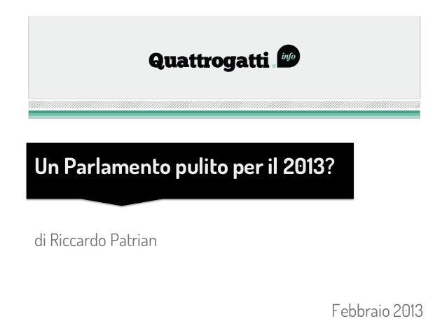 Un Parlamento pulito per il 2013?di Riccardo Patrian                                Febbraio 2013