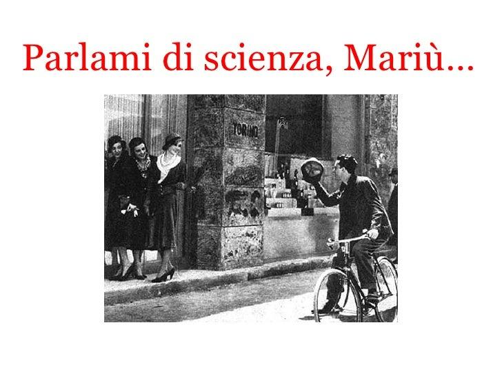 Parlami di scienza, Mariù…