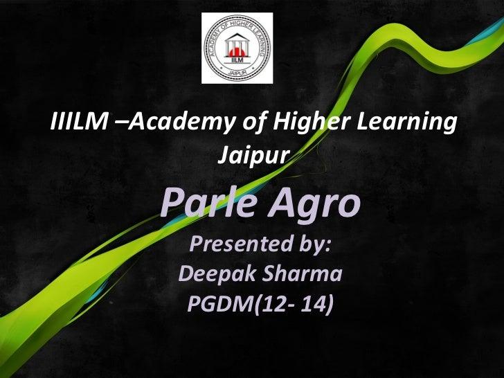 IIILM –Academy of Higher Learning             Jaipur        Parle Agro           Presented by:          Deepak Sharma     ...