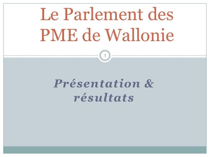 Le Parlement desPME de Wallonie        1 Présentation &    résultats