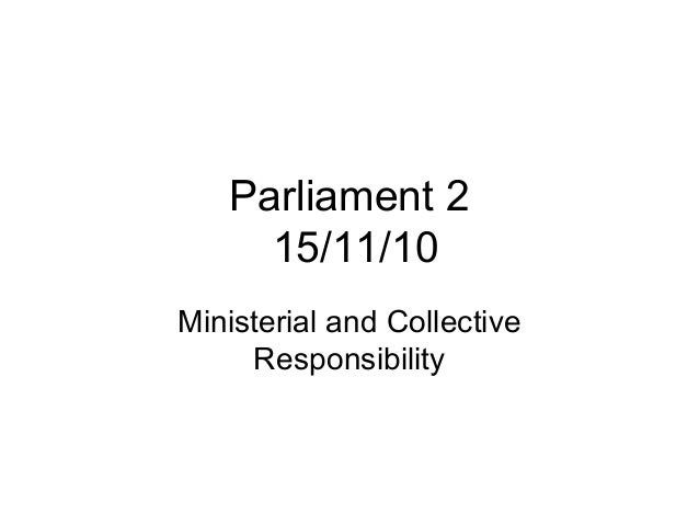 Parliament 2 15/11/10 Ministerial and Collective Responsibility