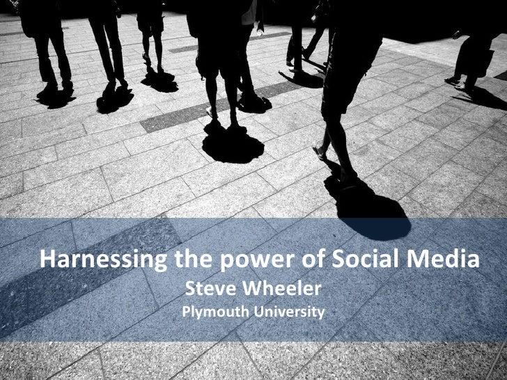 Harnessing the power of Social Media           Steve Wheeler           Plymouth University