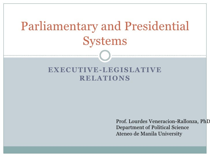 Parliamentary and Presidential           Systems      EXEC UTI VE - L EG I SL A TI VE           R EL A TI ONS             ...