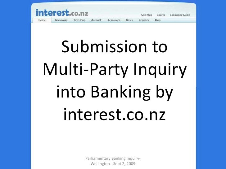 Submission to Multi-Party Inquiry into Banking by interest.co.nz<br />Parliamentary Banking Inquiry- Wellington - Sept 2, ...