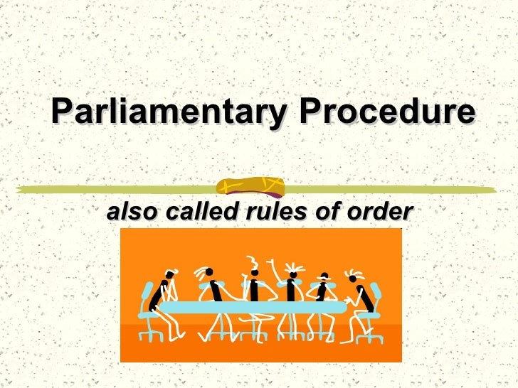 Parliamentary Procedure also called rules of order