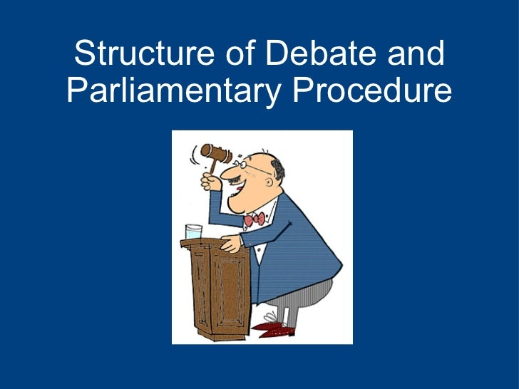 parliamentary debate rules and procedures Parliamentary procedure is the rules of order used by various o interrupt business and are considered without debate the basics of parliamentary procedure.