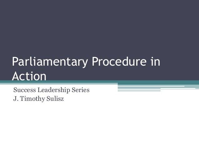 Parliamentary Procedure inActionSuccess Leadership SeriesJ. Timothy Sulisz