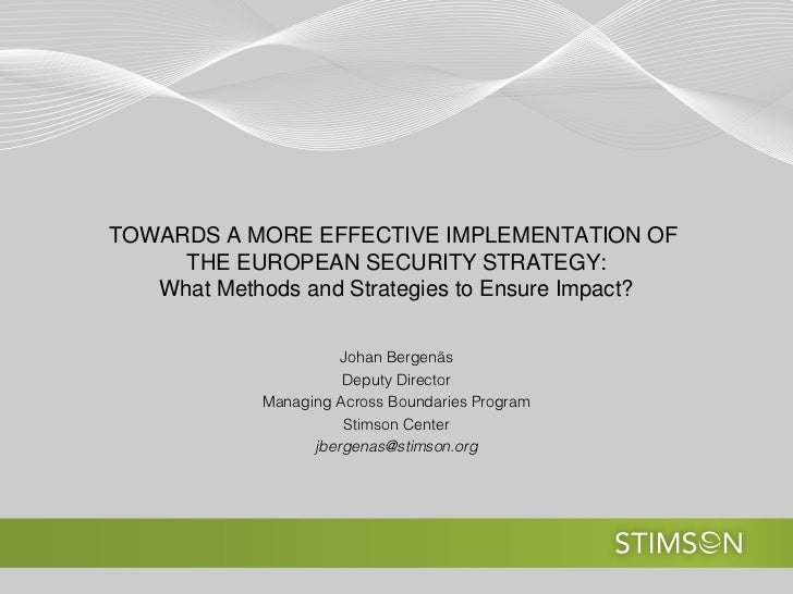TOWARDS A MORE EFFECTIVE IMPLEMENTATION OF     THE EUROPEAN SECURITY STRATEGY:   What Methods and Strategies to Ensure Imp...