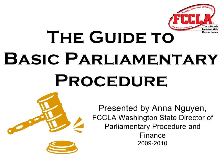 The Guide to Basic Parliamentary Procedure Presented by Anna Nguyen, FCCLA Washington State Director of Parliamentary Proc...