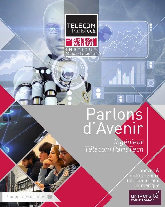 Innover & entreprendre dans un monde numérique Parlons d'Avenir Ingénieur TélécomParisTech Plaquette Etudiante