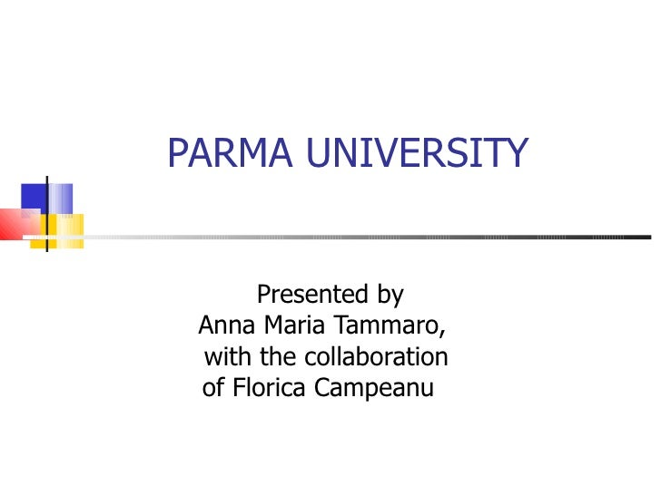 PARMA UNIVERSITY         Presented by  Anna Maria Tammaro,  with the collaboration  of Florica Campeanu