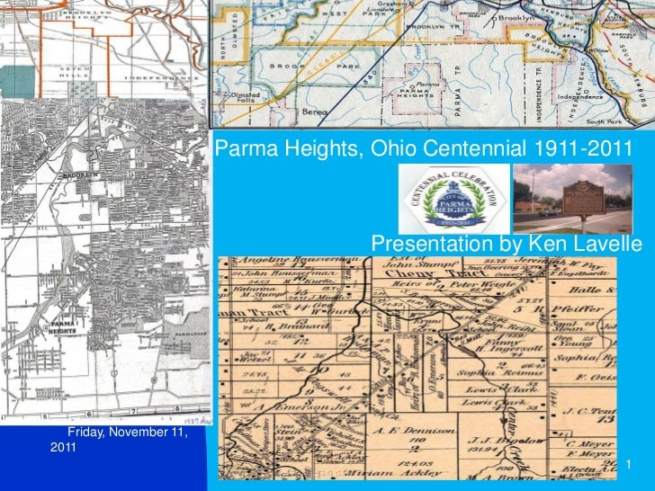Parma Heights, Ohio Centennial 1911-2011                                        Presentation by Ken Lavelle   Friday, Nove...