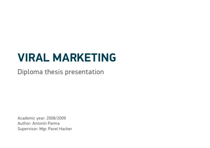 Viral marketing Diploma thesis presentation     Academic year: 2008/2009 Author: Antonín Parma Supervisor: Mgr. Pavel Hack...