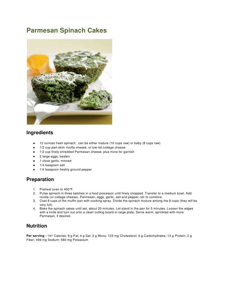 Parmesan Spinach Cakes<br />Ingredients<br />12 ounces fresh spinach,  can be either mature (10 cups raw) or baby (8 cups ...