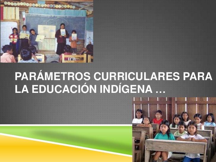 PARÁMETROS CURRICULARES PARALA EDUCACIÓN INDÍGENA …