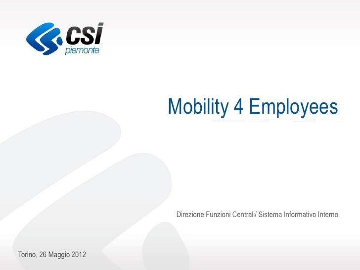 Mobility 4 Employees                         Direzione Funzioni Centrali/ Sistema Informativo InternoTorino, 26 Maggio 2012