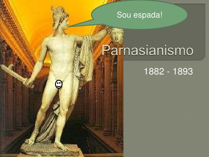 Parnasianismo<br />1882 - 1893<br />Sou espada!<br />