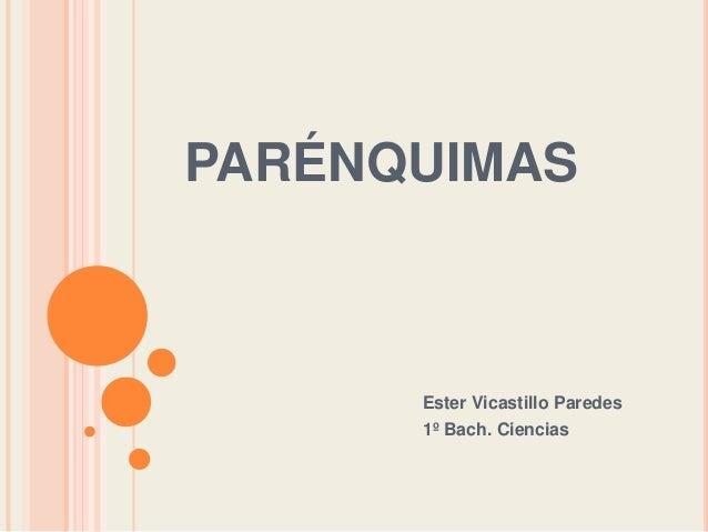 PARÉNQUIMAS  Ester Vicastillo Paredes 1º Bach. Ciencias