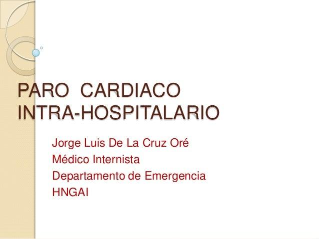 Paro  cardiaco  intra hospitalario. Jorge Luis De La Cruz Oré