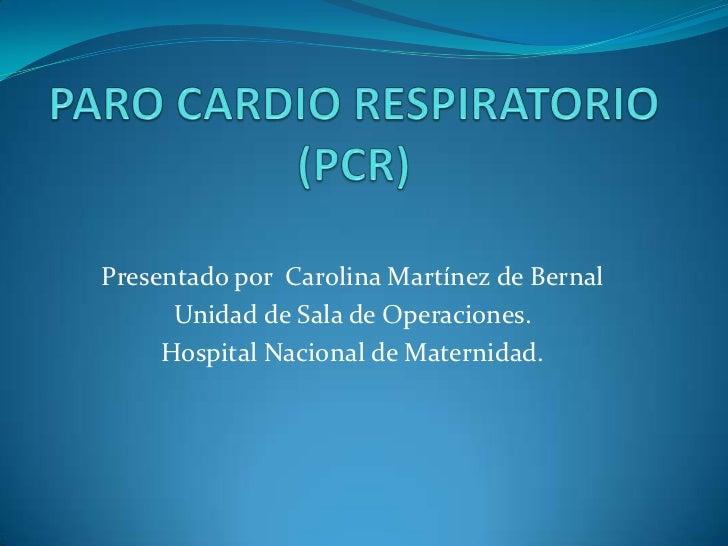 Presentado por Carolina Martínez de Bernal      Unidad de Sala de Operaciones.     Hospital Nacional de Maternidad.