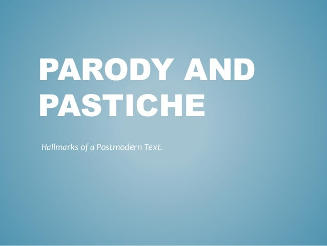 PARODY AND PASTICHE Hallmarks of a Postmodern Text.