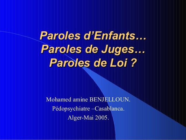 Paroles d'Enfants…Paroles de Juges… Paroles de Loi ? Mohamed amine BENJELLOUN.  Pédopsychiatre –Casablanca.       Alger-Ma...