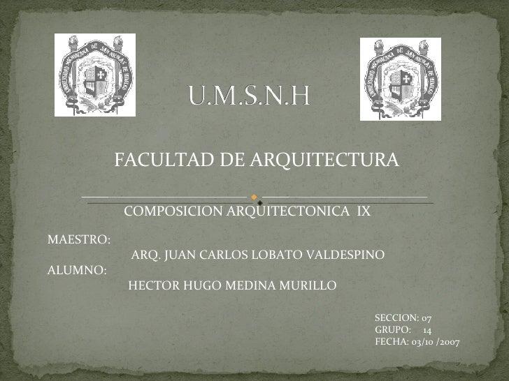 MAESTRO: ARQ. JUAN CARLOS LOBATO VALDESPINO ALUMNO: HECTOR HUGO MEDINA MURILLO FACULTAD DE ARQUITECTURA COMPOSICION ARQUIT...