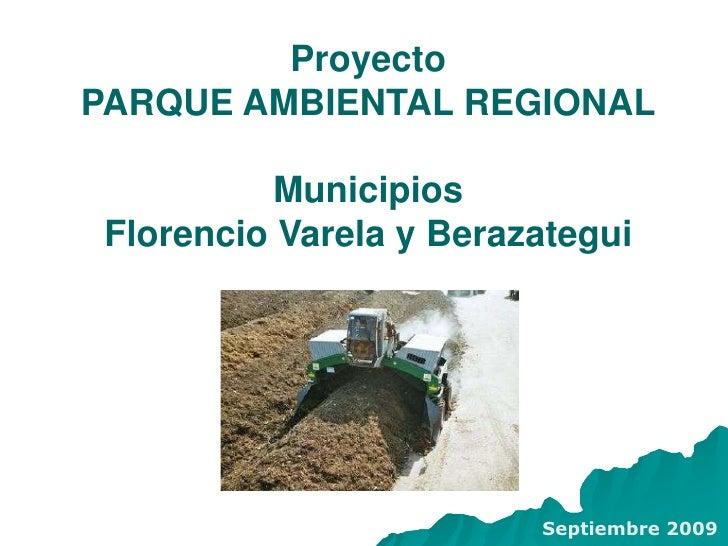 Proyecto<br />PARQUE AMBIENTAL REGIONAL<br />Municipios<br />Florencio Varela y Berazategui<br />Septiembre 2009<br />