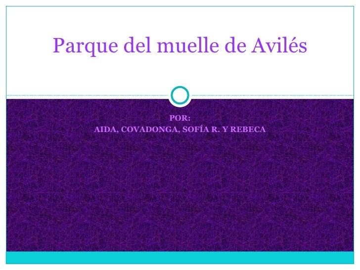 POR: AIDA, COVADONGA, SOFÍA R. Y REBECA Parque del muelle de Avilés
