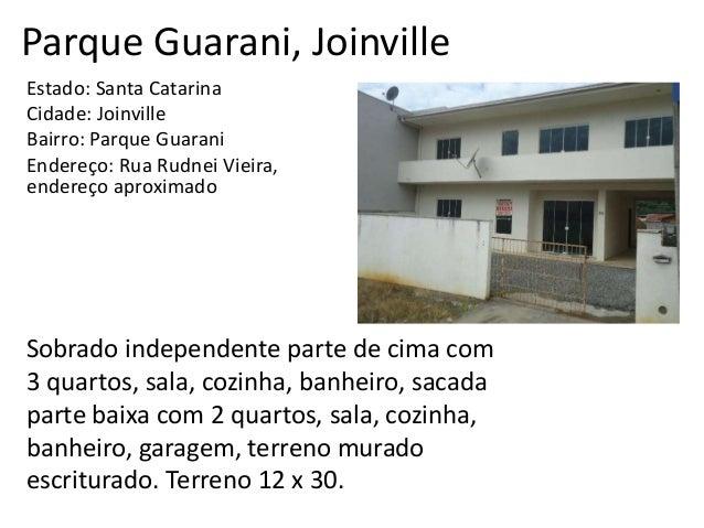 Parque Guarani, Joinville Estado: Santa Catarina Cidade: Joinville Bairro: Parque Guarani Endereço: Rua Rudnei Vieira, end...