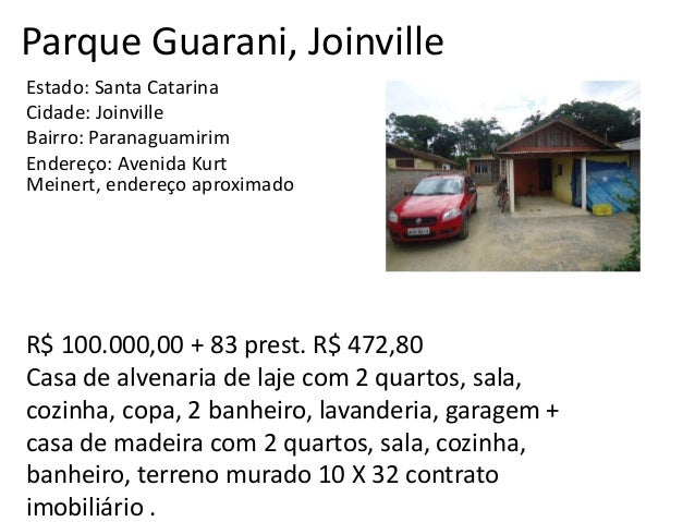 Parque Guarani, Joinville Estado: Santa Catarina Cidade: Joinville Bairro: Paranaguamirim Endereço: Avenida Kurt Meinert, ...
