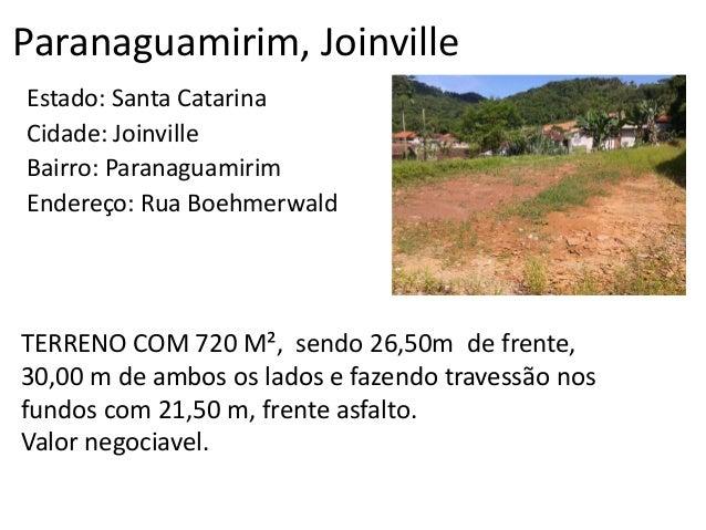 Paranaguamirim, Joinville Estado: Santa Catarina Cidade: Joinville Bairro: Paranaguamirim Endereço: Rua Boehmerwald TERREN...
