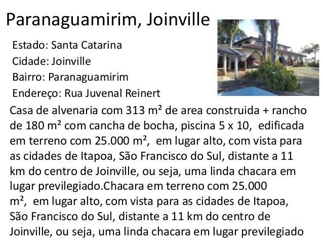 Paranaguamirim, Joinville Estado: Santa Catarina Cidade: Joinville Bairro: Paranaguamirim Endereço: Rua Juvenal Reinert Ca...