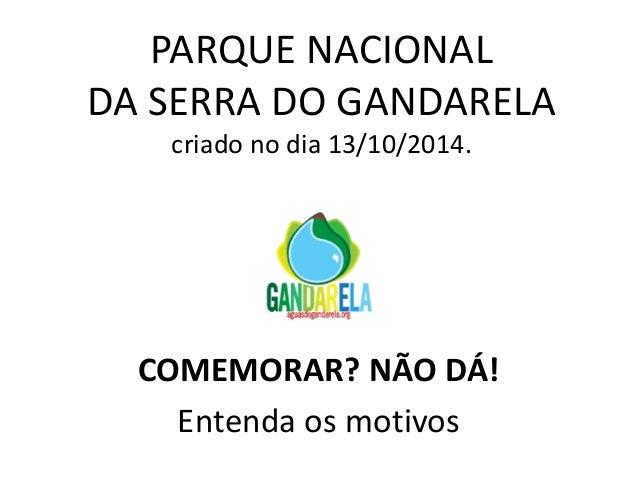 PARQUE NACIONAL DA SERRA DO GANDARELA criado no dia 13/10/2014.  COMEMORAR? NÃO DÁ!  Entenda os motivos