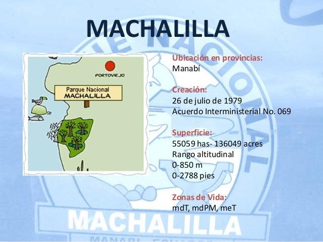Ubicación en provincias: Manabí Creación: 26 de julio de 1979 Acuerdo Interministerial No. 069 Superficie: 55059 has- 1360...
