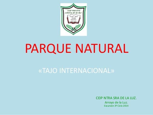 PARQUE NATURAL «TAJO INTERNACIONAL» CEIP NTRA SRA DE LA LUZ. Arroyo de la Luz. Excursión 3º Ciclo 2014