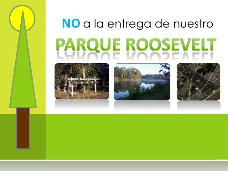 NOa la entrega de nuestro <br />Parque ROOSEVELT <br />