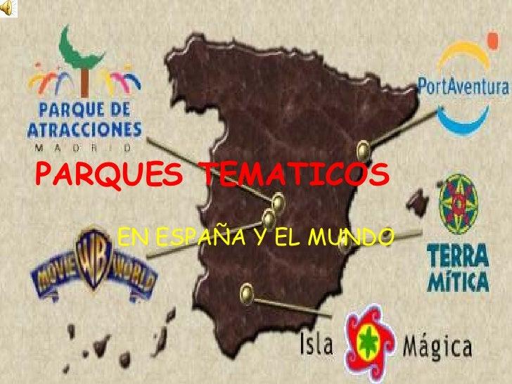 PARQUES TEMATICOS EN ESPAÑA Y EL MUNDO