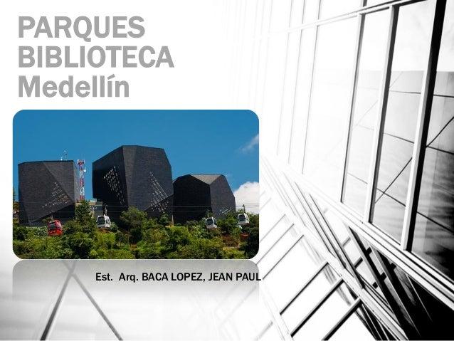PARQUES BIBLIOTECA Medellín Est. Arq. BACA LOPEZ, JEAN PAUL